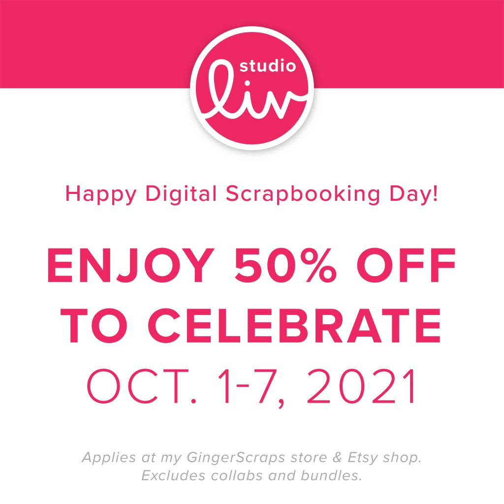 Happy Digital Scrapbooking Day! Enjoy 50% off to celebrate Oct. 1-7, 2021. Applies at my GingerScraps store & Etsy shop. Excludes collabs and bundles.